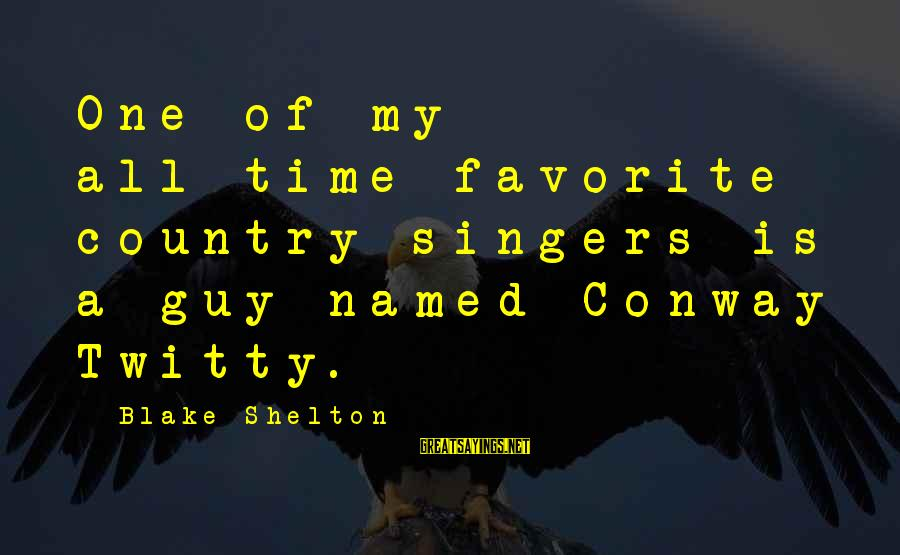 Twitty's Sayings By Blake Shelton: One of my all-time favorite country singers is a guy named Conway Twitty.