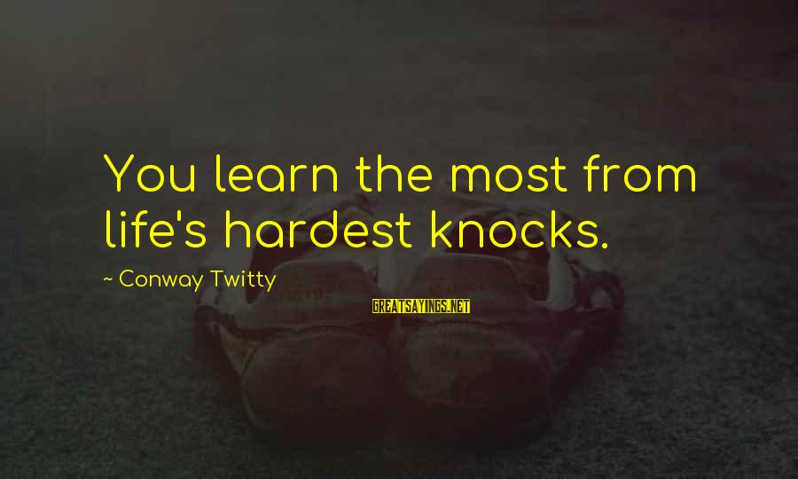 Twitty's Sayings By Conway Twitty: You learn the most from life's hardest knocks.
