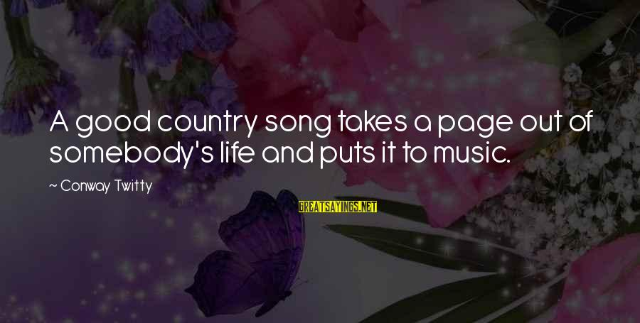 Twitty's Sayings By Conway Twitty: A good country song takes a page out of somebody's life and puts it to