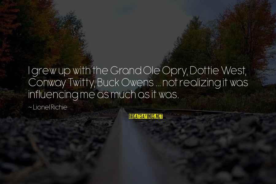 Twitty's Sayings By Lionel Richie: I grew up with the Grand Ole Opry, Dottie West, Conway Twitty, Buck Owens ...