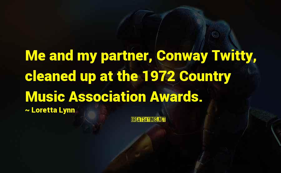 Twitty's Sayings By Loretta Lynn: Me and my partner, Conway Twitty, cleaned up at the 1972 Country Music Association Awards.