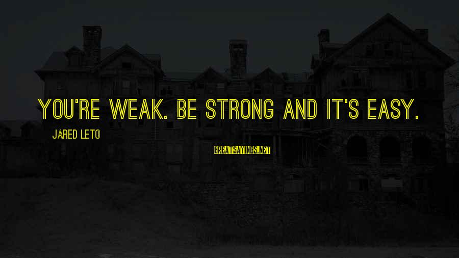 Twlilight Sayings By Jared Leto: You're weak. Be strong and it's easy.
