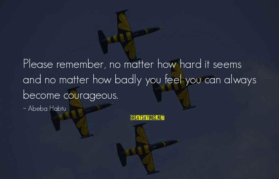 Two Lives Become One Sayings By Abeba Habtu: Please remember, no matter how hard it seems and no matter how badly you feel