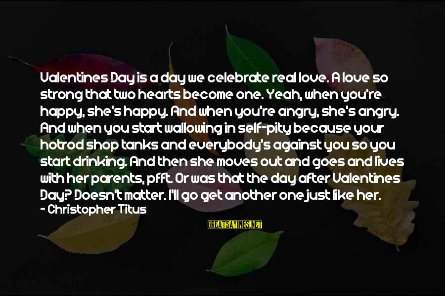 Two Lives Become One Sayings By Christopher Titus: Valentines Day is a day we celebrate real love. A love so strong that two