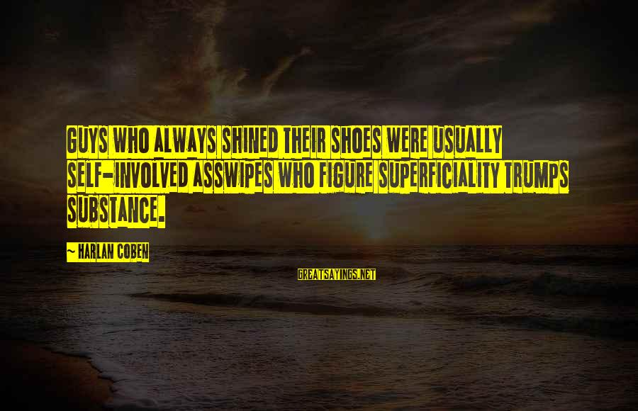Two Lives Become One Sayings By Harlan Coben: Guys who always shined their shoes were usually self-involved asswipes who figure superficiality trumps substance.