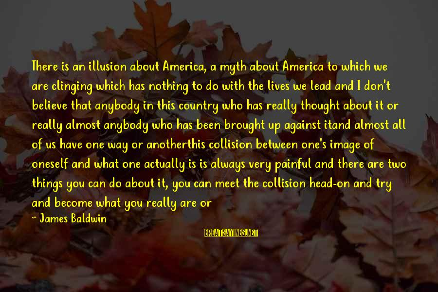 Two Lives Become One Sayings By James Baldwin: There is an illusion about America, a myth about America to which we are clinging