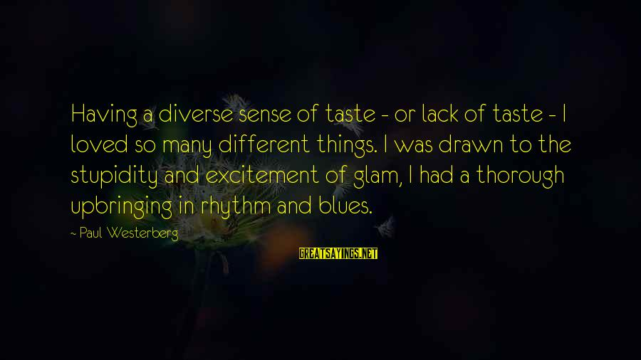 Two Lives Become One Sayings By Paul Westerberg: Having a diverse sense of taste - or lack of taste - I loved so