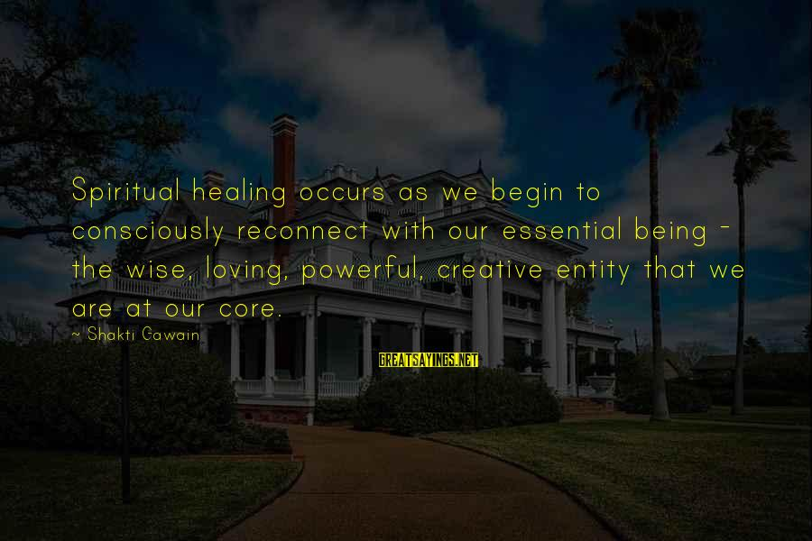 Two Lives Become One Sayings By Shakti Gawain: Spiritual healing occurs as we begin to consciously reconnect with our essential being - the