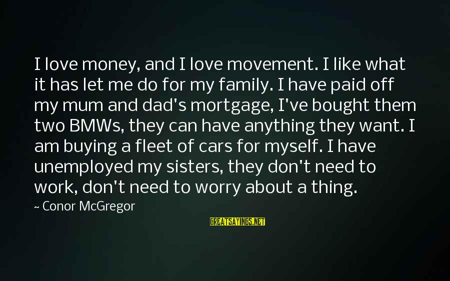 Two Sisters Love Sayings By Conor McGregor: I love money, and I love movement. I like what it has let me do