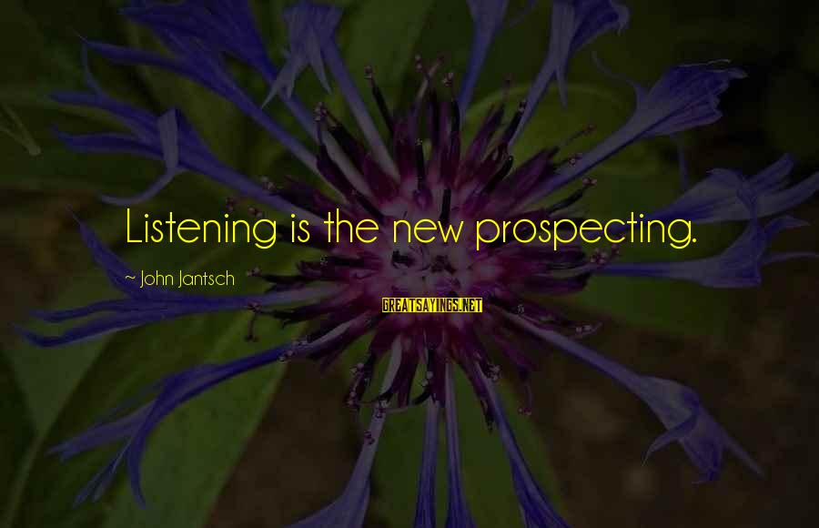 Two Sisters Love Sayings By John Jantsch: Listening is the new prospecting.