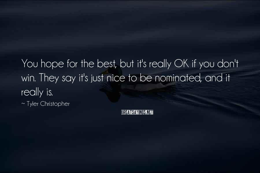 Tyler Christopher Sayings: You hope for the best, but it's really OK if you don't win. They say