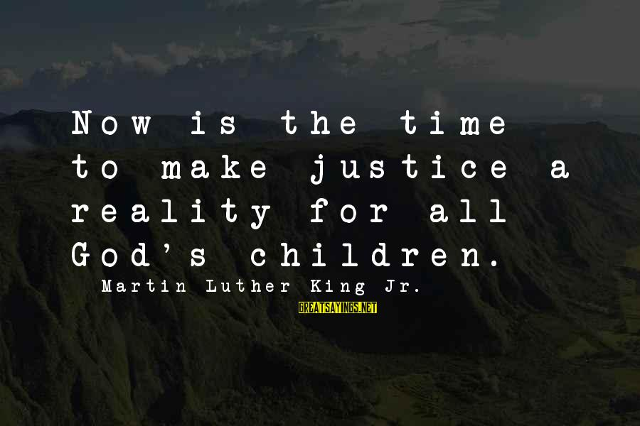 Tyler Winklevoss Sayings By Martin Luther King Jr.: Now is the time to make justice a reality for all God's children.
