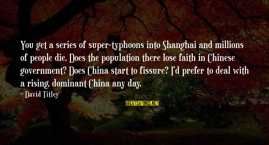 Typhoons Sayings By David Titley: You get a series of super-typhoons into Shanghai and millions of people die. Does the