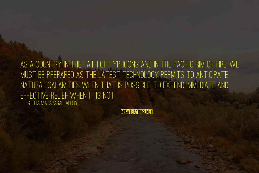 Typhoons Sayings By Gloria Macapagal-Arroyo: As a country in the path of typhoons and in the Pacific Rim of Fire,