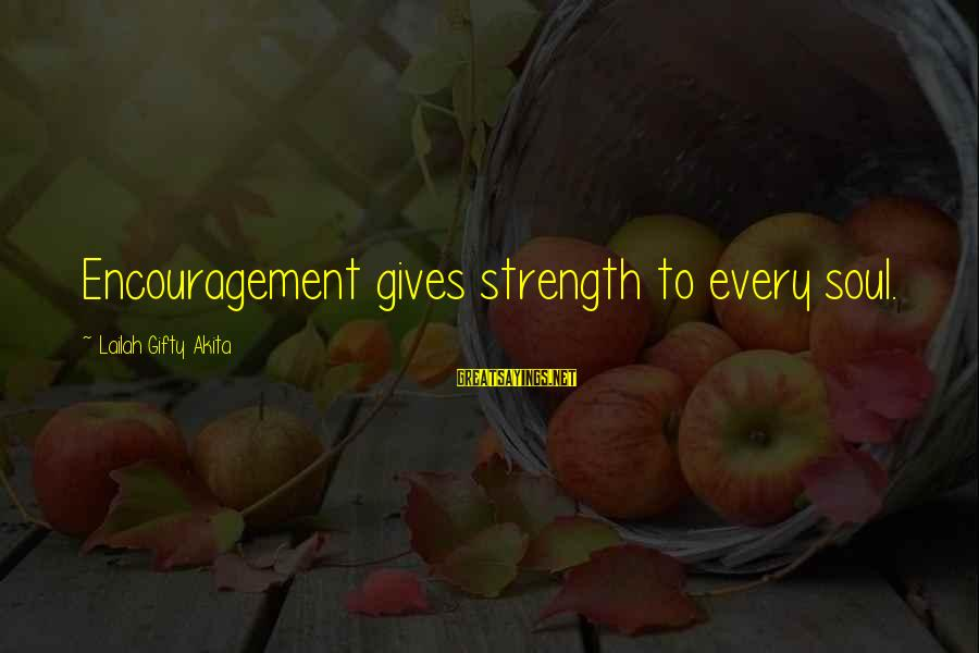 Typhoons Sayings By Lailah Gifty Akita: Encouragement gives strength to every soul.