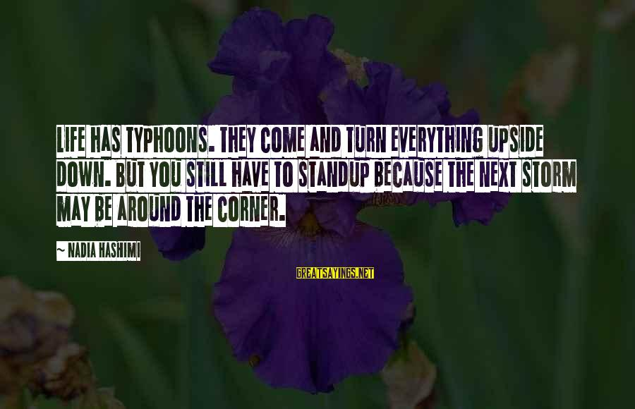 Typhoons Sayings By Nadia Hashimi: Life has typhoons. They come and turn everything upside down. But you still have to