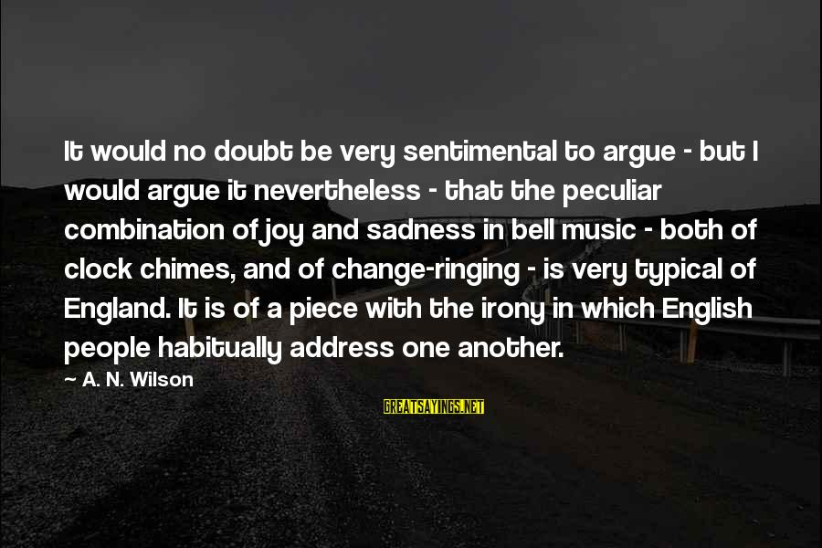 Typical English Sayings By A. N. Wilson: It would no doubt be very sentimental to argue - but I would argue it