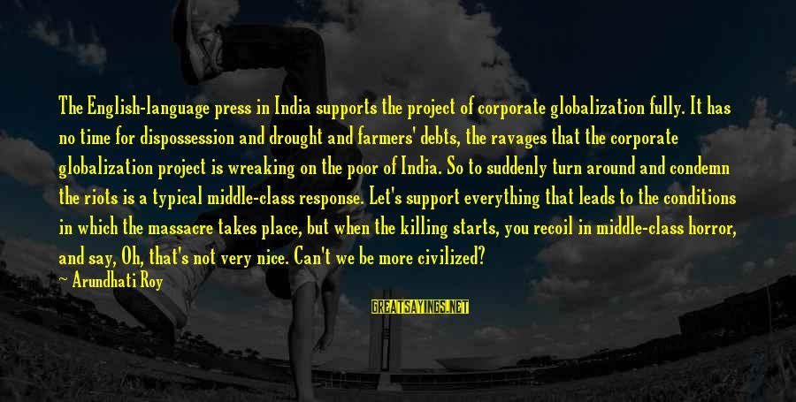 Typical English Sayings By Arundhati Roy: The English-language press in India supports the project of corporate globalization fully. It has no