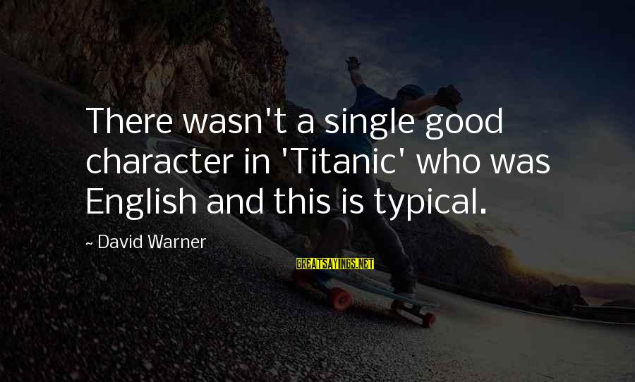 Typical English Sayings By David Warner: There wasn't a single good character in 'Titanic' who was English and this is typical.