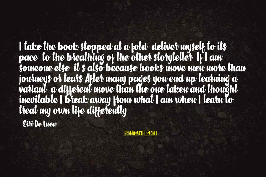 Typical English Sayings By Erri De Luca: I take the book stopped at a fold, deliver myself to its pace, to the