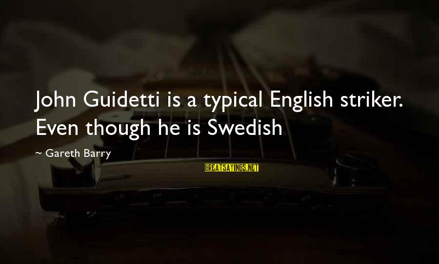 Typical English Sayings By Gareth Barry: John Guidetti is a typical English striker. Even though he is Swedish