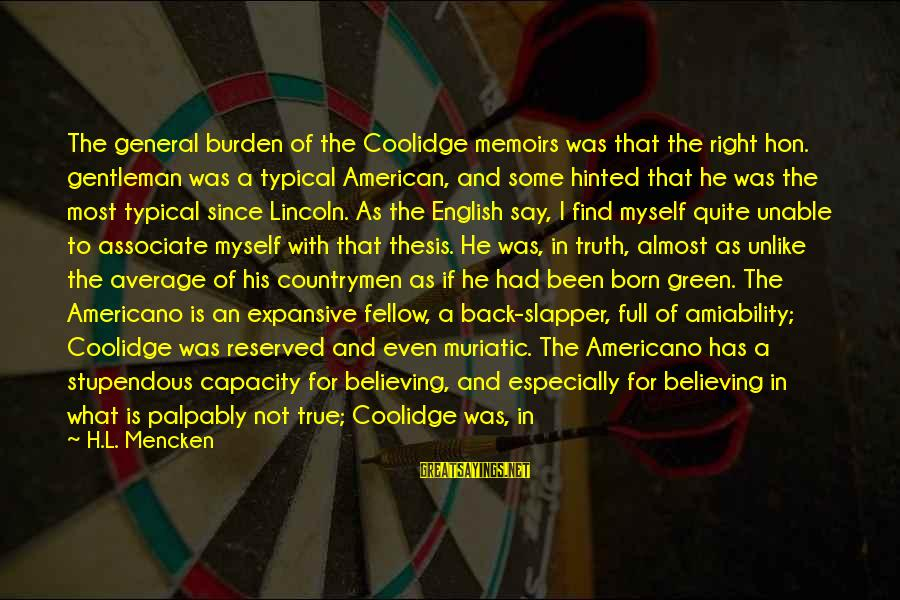 Typical English Sayings By H.L. Mencken: The general burden of the Coolidge memoirs was that the right hon. gentleman was a