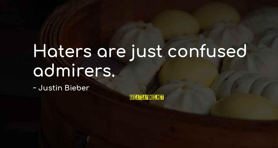 Typical English Sayings By Justin Bieber: Haters are just confused admirers.