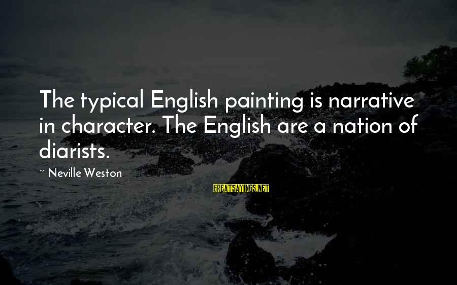 Typical English Sayings By Neville Weston: The typical English painting is narrative in character. The English are a nation of diarists.