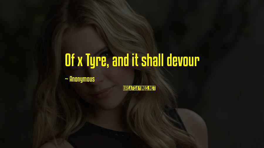 Tyre Sayings By Anonymous: Of x Tyre, and it shall devour