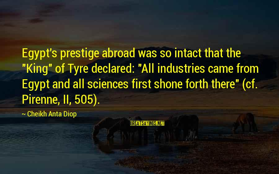 """Tyre Sayings By Cheikh Anta Diop: Egypt's prestige abroad was so intact that the """"King"""" of Tyre declared: """"All industries came"""