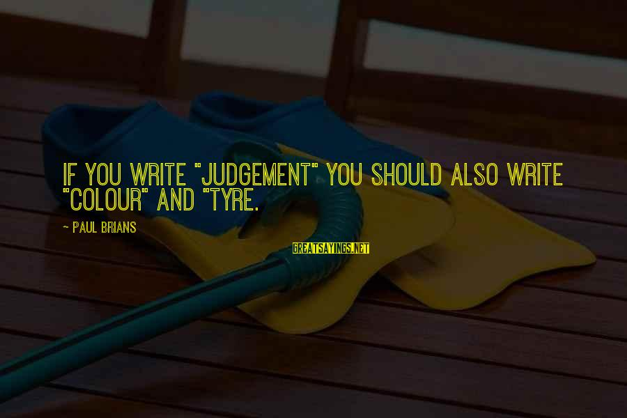 """Tyre Sayings By Paul Brians: If you write """"judgement"""" you should also write """"colour"""" and """"tyre."""