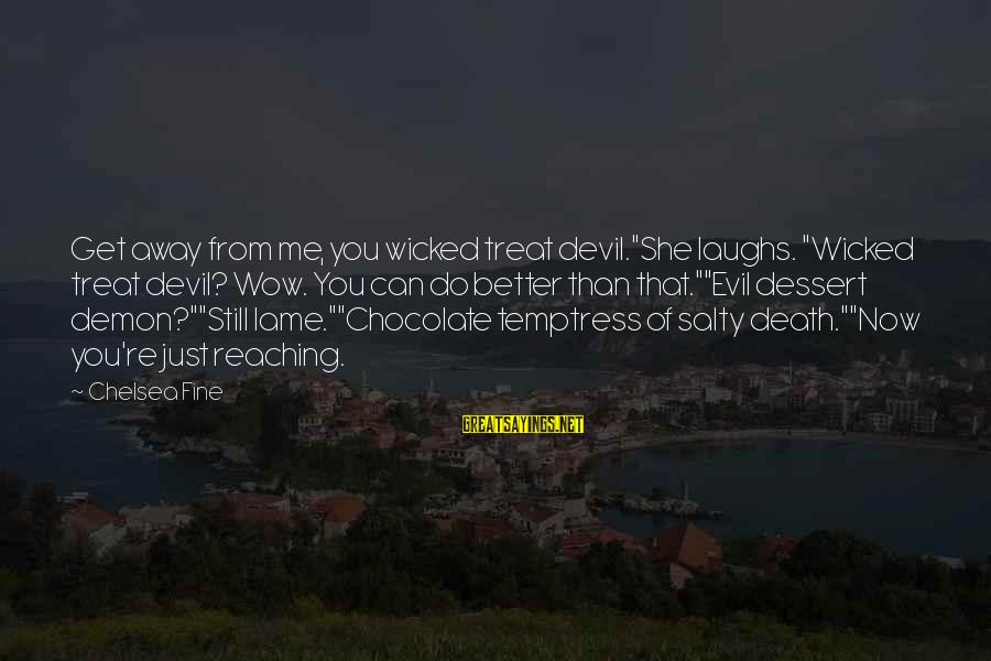 "U Lame Sayings By Chelsea Fine: Get away from me, you wicked treat devil.""She laughs. ""Wicked treat devil? Wow. You can"