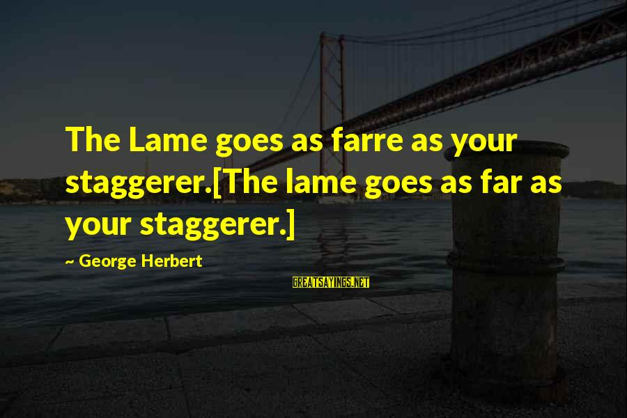 U Lame Sayings By George Herbert: The Lame goes as farre as your staggerer.[The lame goes as far as your staggerer.]