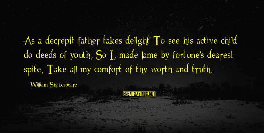 U Lame Sayings By William Shakespeare: As a decrepit father takes delight To see his active child do deeds of youth,