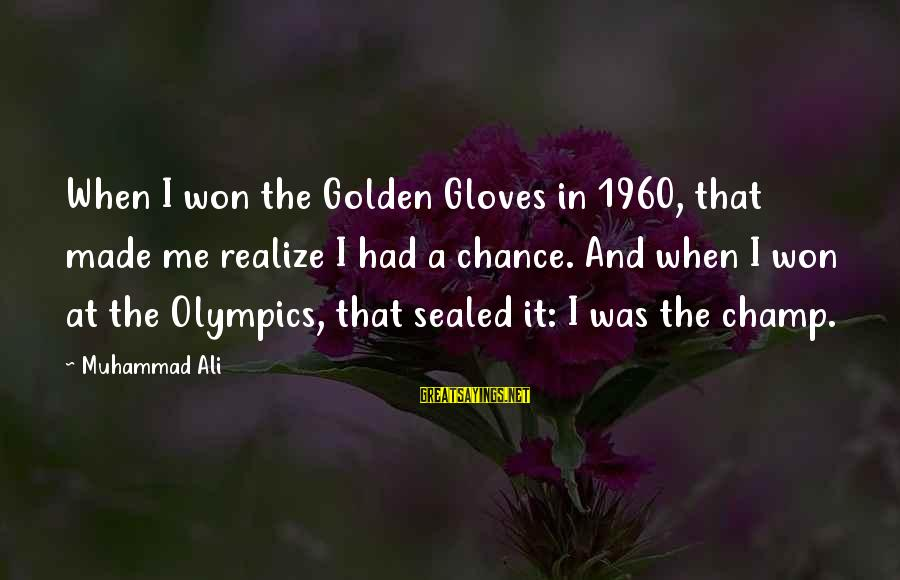 U Made Me Realize Sayings By Muhammad Ali: When I won the Golden Gloves in 1960, that made me realize I had a