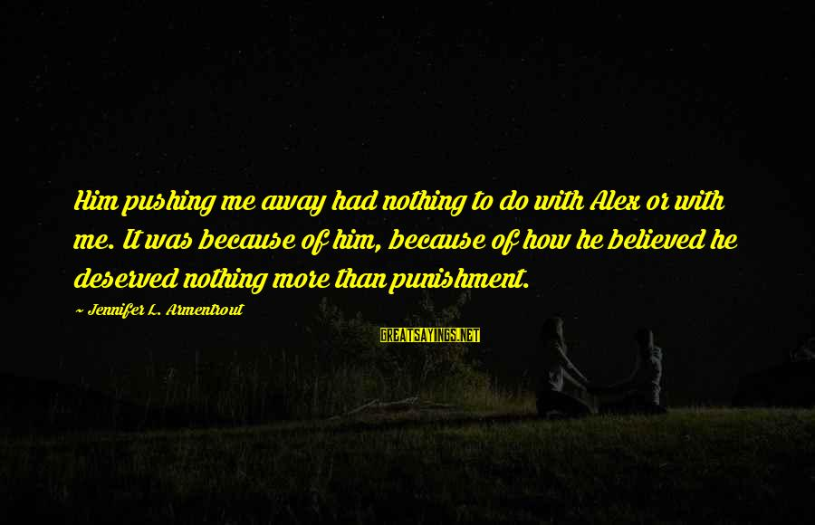 U Pushing Me Away Sayings By Jennifer L. Armentrout: Him pushing me away had nothing to do with Alex or with me. It was