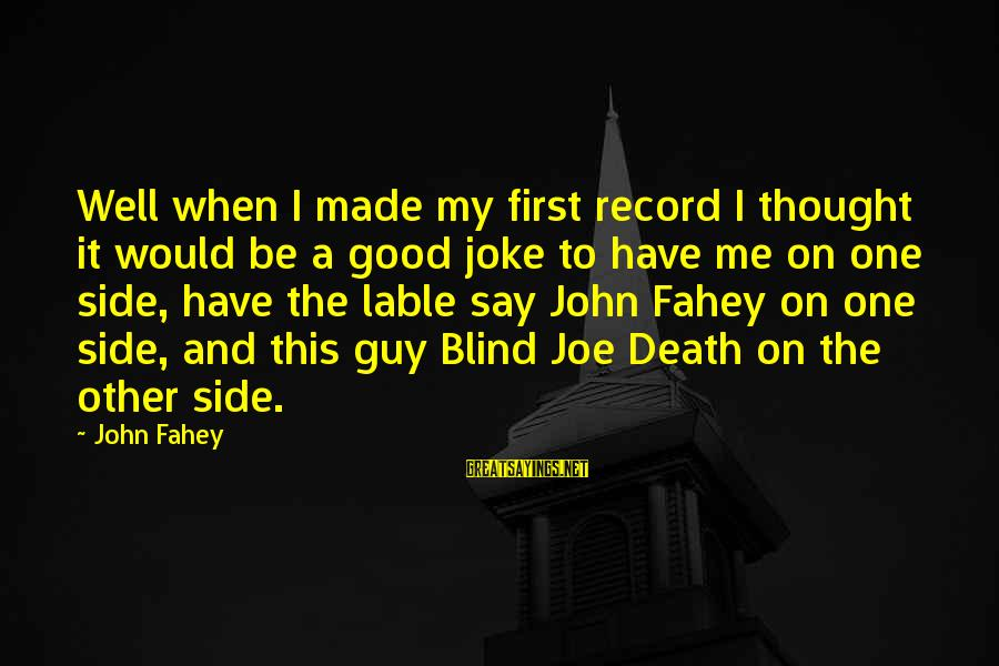 U R D One For Me Sayings By John Fahey: Well when I made my first record I thought it would be a good joke