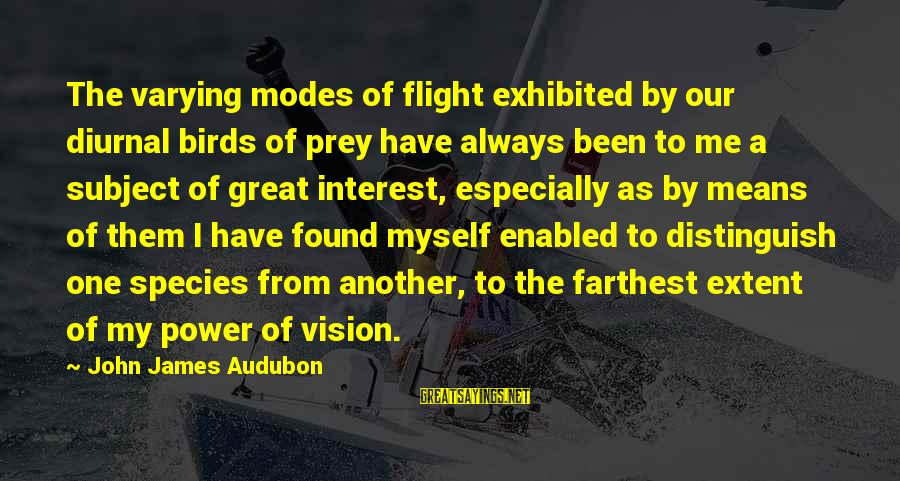 U R D One For Me Sayings By John James Audubon: The varying modes of flight exhibited by our diurnal birds of prey have always been