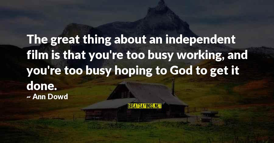 U R So Busy Sayings By Ann Dowd: The great thing about an independent film is that you're too busy working, and you're