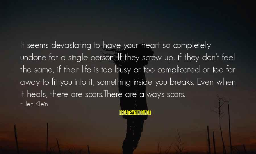 U R So Busy Sayings By Jen Klein: It seems devastating to have your heart so completely undone for a single person. If
