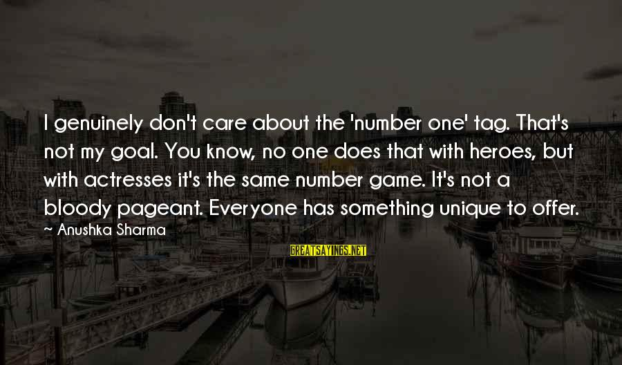 U R Unique Sayings By Anushka Sharma: I genuinely don't care about the 'number one' tag. That's not my goal. You know,