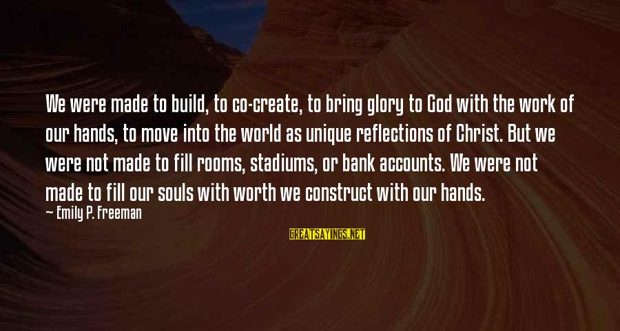 U R Unique Sayings By Emily P. Freeman: We were made to build, to co-create, to bring glory to God with the work