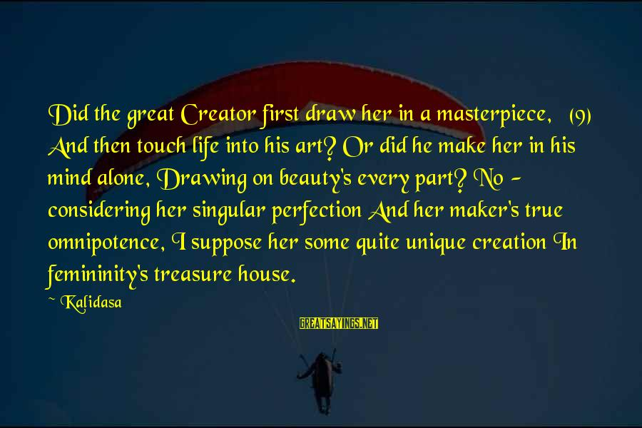 U R Unique Sayings By Kalidasa: Did the great Creator first draw her in a masterpiece, (9) And then touch life