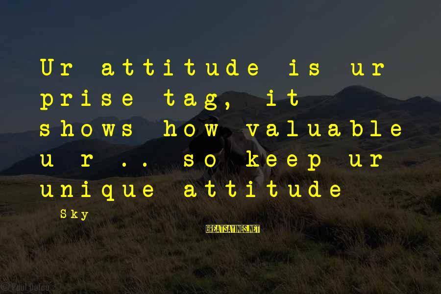 U R Unique Sayings By Sky: Ur attitude is ur prise tag, it shows how valuable u r .. so keep