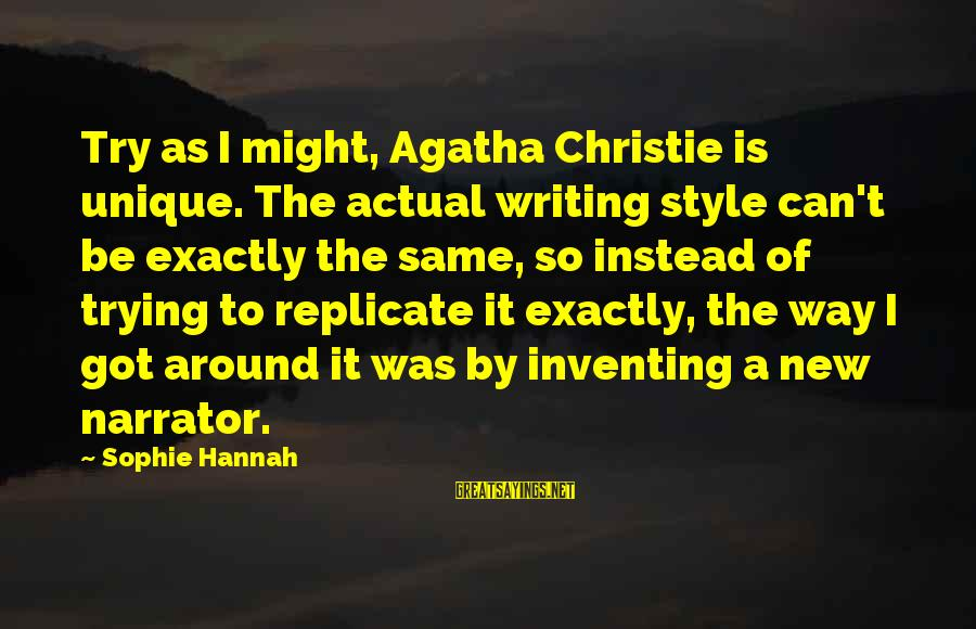 U R Unique Sayings By Sophie Hannah: Try as I might, Agatha Christie is unique. The actual writing style can't be exactly