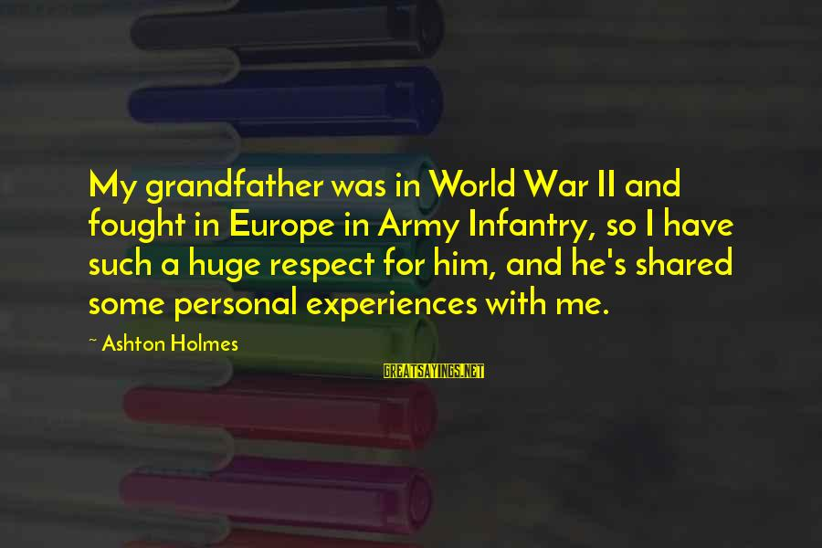 U.s. Army Infantry Sayings By Ashton Holmes: My grandfather was in World War II and fought in Europe in Army Infantry, so