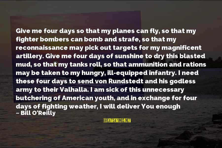 U.s. Army Infantry Sayings By Bill O'Reilly: Give me four days so that my planes can fly, so that my fighter bombers