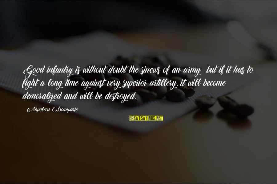 U.s. Army Infantry Sayings By Napoleon Bonaparte: Good infantry is without doubt the sinews of an army; but if it has to