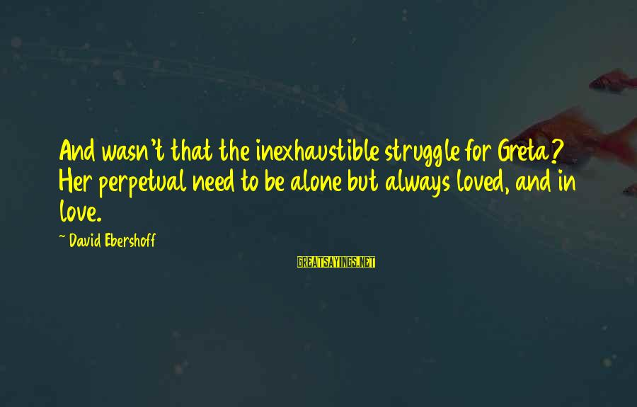 Ubuntu Random Sayings By David Ebershoff: And wasn't that the inexhaustible struggle for Greta? Her perpetual need to be alone but