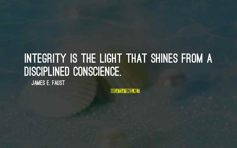 Ubuntu Random Sayings By James E. Faust: Integrity is the light that shines from a disciplined conscience.